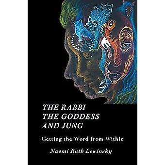 The Rabbi The Goddess and Jung Getting the Word from Within by Lowinsky & Naomi Ruth