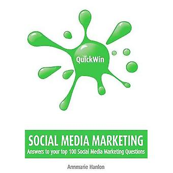 Quick Win Social Media Marketing Answers to Your Top 100 Social Media Marketing Questions by Hanlon & Annmarie