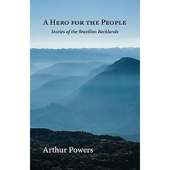A Hero for the People Stories of the Brazilian Backlands by Powers & Arthur