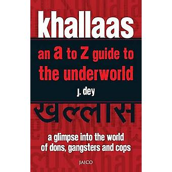 Khallaas  an A to Z Guide to the Underworld by Dey & J.