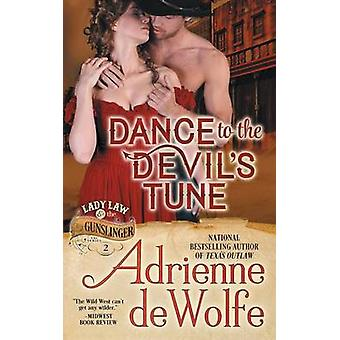 Dance to the Devils Tune Lady Law  The Gunslinger Series Book 2 by deWolfe & Adrienne