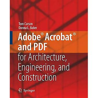 Adobe Acrobat and PDF for Architecture Engineering and Construction by Carson & Tom
