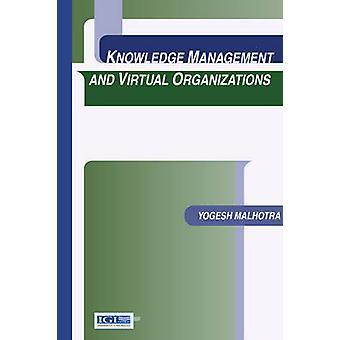 Knowledge Management and Virtual Organizations by Malhotra & Yogesh
