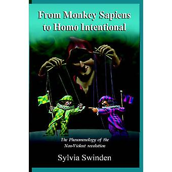 From Monkey Sapiens to Homo Intentional The Phenomenology of the NonViolent Revolution by Swinden & Sylvia