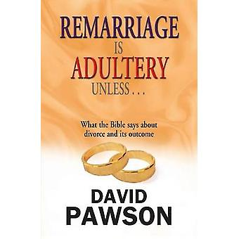 Remarriage Is Adultery Unless... by Pawson & David