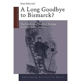 A Long Goodbye to Bismarck The Politics of Welfare Reform in Continental Europe by Palier & Bruno