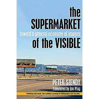 The Supermarket of the Visible - Toward a General Economy of Images by