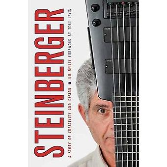 Steinberger - A Story of Creativity and Design by Jim Reilly - 9781538