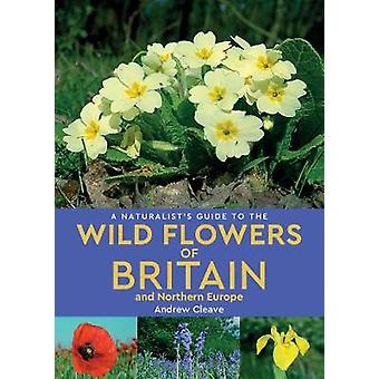 A Naturalist's Guide to the Wild Flowers of Britain and Northern Euro