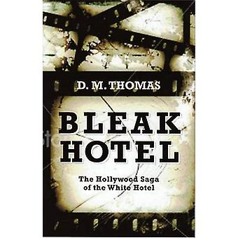 Bleak Hotel - The Hollywood Saga of the White Hotel by D. M. Thomas -