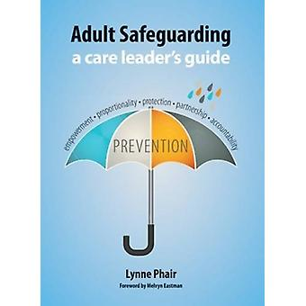 Adult Safeguarding - A Care Leaders Guide by Lynne Phair - 97818747900