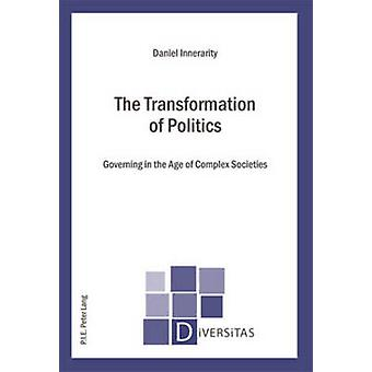The Transformation of Politics - Governing in the Age of Complex Socie