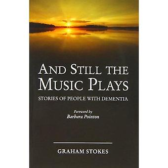 And Still the Music Plays - Stories of People with Dementia (2nd editi