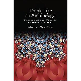 Think Like an Archipelago - Paradox in the Work of Edouard Glissant by