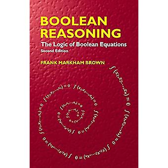 Boolean Reasoning - The Logic of Boolean Equations by Frank Markham Br
