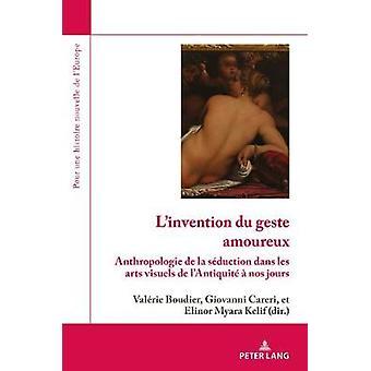L'Invention Du Geste Amoureux - Anthropologie de la Seduction Dans Les