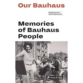 Our Bauhaus - Memories of Bauhaus People by Magdalena Droste - 9783791