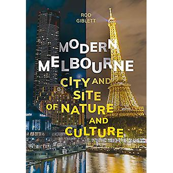 Modern Melbourne - City and Site of Nature and Culture by Rod Giblett