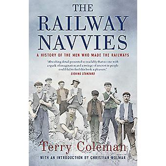 The Railway Navvies - A History of the Men who Made the Railways by Te