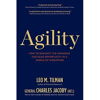 Agility - How to Navigate the Unknown and Seize Opportunity in a World