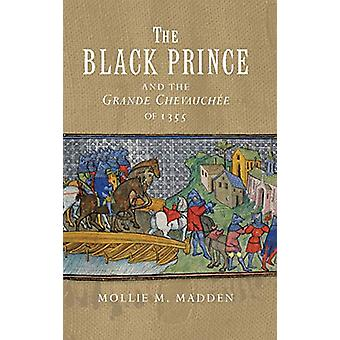 The Black Prince and the Grande Chevauchee of 1355 by Mollie M. Madde