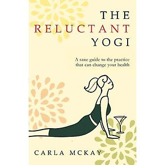 The Reluctant Yogi - A Sane Guide to the Practice that Can Change Your