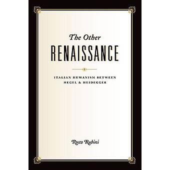 The Other Renaissance - Italian Humanism Between Hegel and Heidegger b