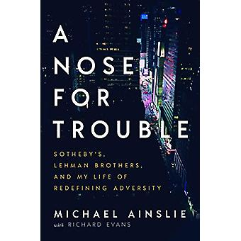 A Nose for Trouble - Sotheby's - Lehman Brothers - and My Life of Rede