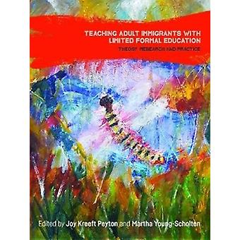Teaching Adult Immigrants with Limited Formal Education by Edited by Joy Kreeft Peyton & Edited by Martha Young Scholten