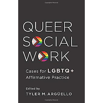 Queer Social Work - Cases for LGBTQ+ Affirmative Practice by Professor