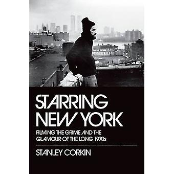 Starring New York by Corkin & Stanley Professor of English & Professor of English & University of Cincinnati