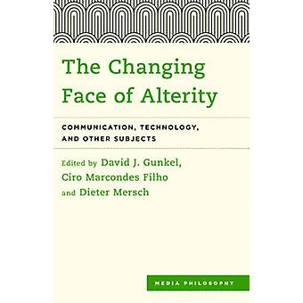 The Changing Face of Alterity Communication Technology and Other Subjects Media Philosophy