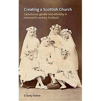 Creating a Scottish Church by Kehoe & S. Karly