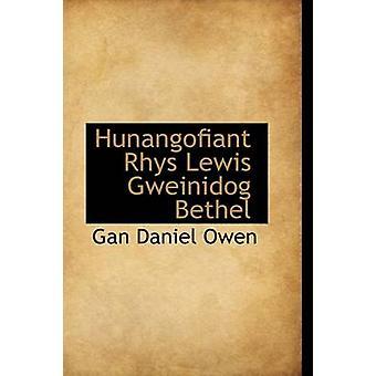 Hunangofiant Rhys Lewis Gweinidog Bethel by Gan Daniel Owen - 9781115