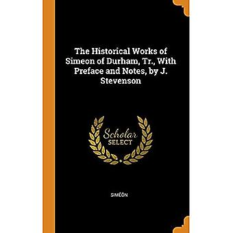 The Historical Works of Simeon of Durham, Tr., with Preface and Notes, by� J. Stevenson