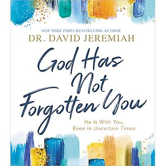 God Has Not Forgotten You by Dr. David Jeremiah