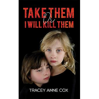 Take Them or I Will Kill Them by Tracey Anne Cox