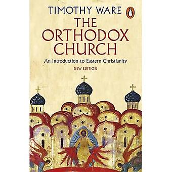 The Orthodox Church - An Introduction to Eastern Christianity by Timot
