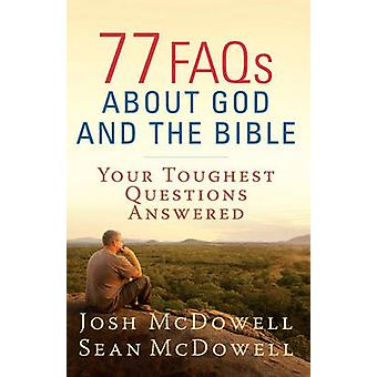 77 FAQs About God and the Bible - Your Toughest Questions Answered by