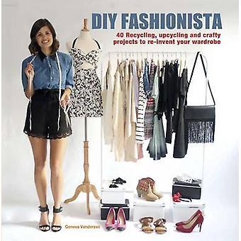 DIY Fashionista - 40 stilfuld projekter til at genopfinde og opdatere din krig