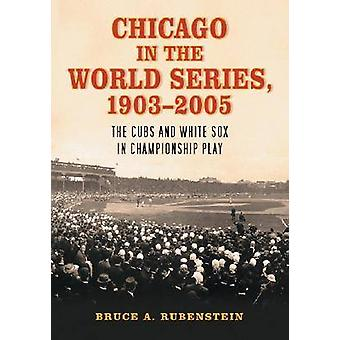 Chicago in the World Series - 1903-2005 - The Cubs and White Sox in Ch