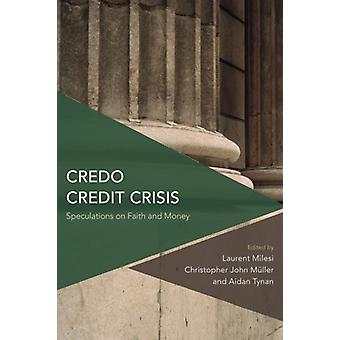 Credo Credit Crisis - Speculations on Faith and Money by Dr. Aidan Tyn