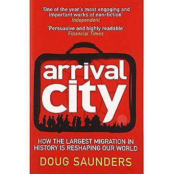 Aankomst stad: Hoe de grootste migratie in de geschiedenis is Reshaping onze wereld