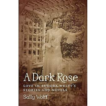 A Dark Rose: Love in Eudora Welty's Stories and Novels (Southern Literary Studies)