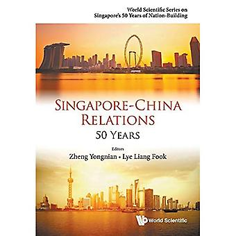 Singapore-China Relations: 50 Years (World Scientific Series on Singapore's 50 Years of Nation-Bu)
