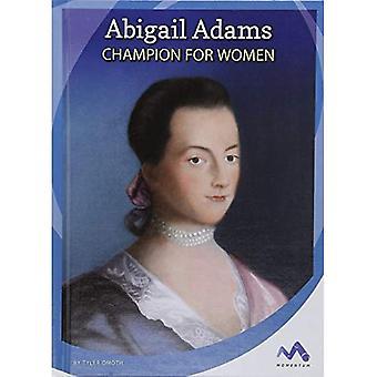Abigail Adams: Champion for� Women (Influential First Ladies)