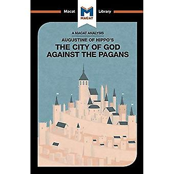 Augustine of Hippo's The City of God Against the Pagans (The Macat Library)