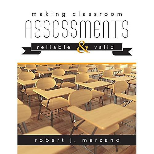 Making Classroom Assessments� Reliable and Valid: How to Assess Student Learning