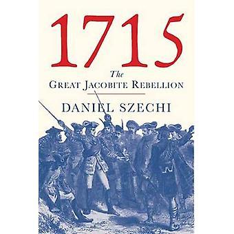 1715 The Great Jacobite Rebellion by Szechi & Daniel