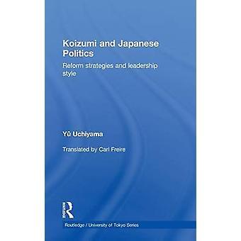 Koizumi and Japanese Politics Reform Strategies and Leadership Style by Uchiyama & Yu
